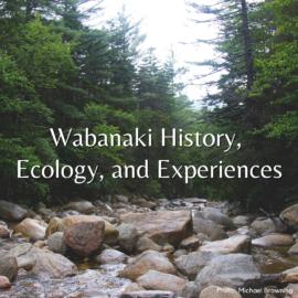 Wabanaki History, Ecology & Experiences