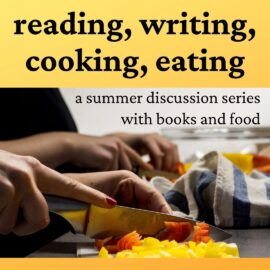Summer discussion series: reading, writing, cooking, eating